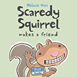 Scaredy Squirrel Makes a Friend, Mélanie Watt, 0606316515