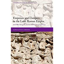Emperors and Usurpers in the Later Roman Empire: Civil War, Panegyric, and the Construction of Legitimacy