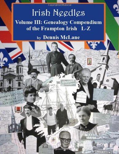 Irish Needles - Volume III: Genealogy Compendium of the Frampton Irish (Volume 3) ebook