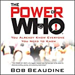 The Power of Who: You Already Know Everyone You Need To Know   Bob Beaudine