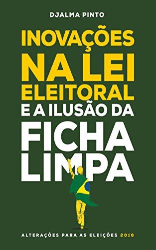 Inovações na lei eleitoral e a ilusão da ficha limpa: Alterações para as eleições 2016 (Portuguese Edition)