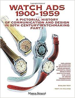 Watch Ads 1900-1959: A pictorial history of communication and design in 20th Century watchmaking / Part 1 - Storia illustrata della comunicazione e ... Novecento / Parte 1: Volume 2 (Watch Books)
