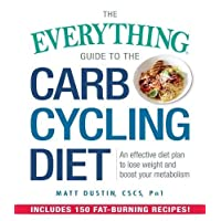 The Everything Guide to the Carb Cycling Diet: An Effective Diet Plan to Lose Weight...