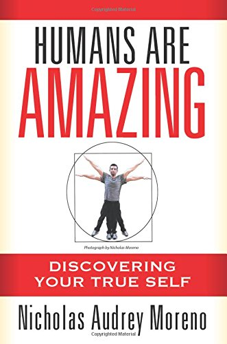 Humans Are Amazing: Discovering Your True Self