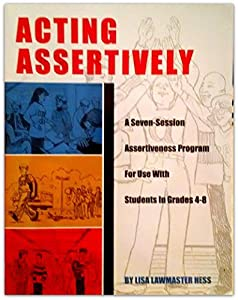 Acting Assertively: A Seven-Session Assertiveness Program for Students in Grades 4-8 by Lisa Lawmaster Hess (1999-01-07)