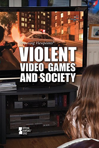 Violent Video Games and Society (Opposing Viewpoints)