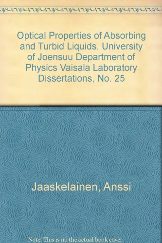 - Optical Properties of Absorbing and Turbid Liquids. University of Joensuu Department of Physics Vaisala Laboratory Dissertations, No. 25