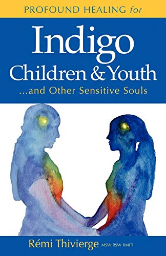 Profound Healing for Indigo Children & Youth...and Other Sensitive Souls