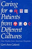 Caring for Patients from Different Cultures : Case Studies from American Hospitals, Galanti, Geri-Ann, 0812213440