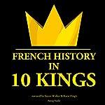 French History in 10 Kings | J. M. Garner