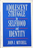 Adolescent Struggle for Selfhood and Identity, Mitchell, John J., 1550590502