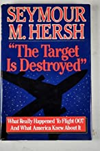 The Target is Destroyed: What Really Happened to Flight 007 and What America Knew About It
