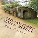 The Solitary Man's Refuge Audiobook by Ron Foster Narrated by Duane Sharp