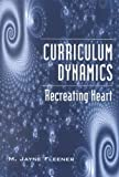 Curriculum Dynamics : Recreating Heart, Fleener, M. Jane, 0820455407