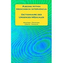 Rjecnik Hitnih Medicinskih Intervencija / Dictionnaire des Urgences Médicales: Hrvatsko - Francuski / Croate - Français (French Edition)