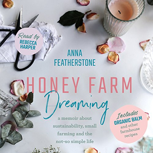 Honey Farm Dreaming: A Memoir About Sustainability, Small Farming and the Not-So Simple Life