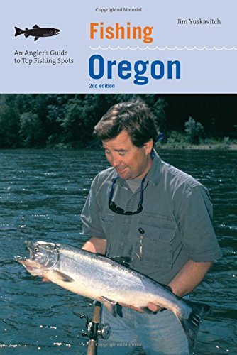 Fishing Oregon, 2nd: An Angler's Guide to Top Fishing Spots (Fishing Series)