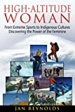 Image of High-Altitude Woman: From Extreme Sports to Indigenous Cultures-Discovering the Power of the Feminine