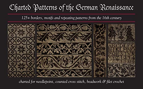 - Charted Patterns of the German Renaissance: 125+ Borders, Motifs and Repeating Patterns from the 16th Century Charted for Needlepoint & Cross Stitch