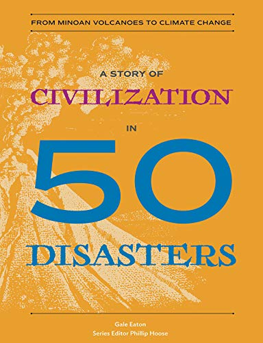 A Story of Civilization in 50 Disasters: From the Minoan Volcano to Climate Change (History in 50) (History A Warming Global)