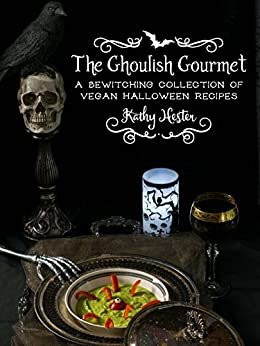 The Ghoulish Gourmet: A Bewitching Collection of Vegan Halloween Recipes by [Hester, Kathy]