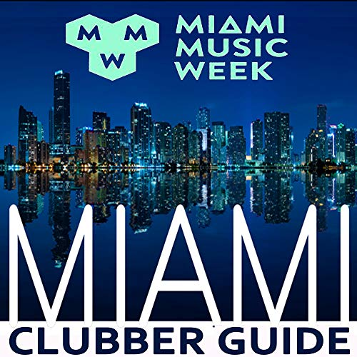 Miami Music Week 2019 WMC Winter Music Conferences (Miami Clubber Guide into the Best New EDM, Trap, Atm Future Bass, Dirty House & Progressive Trance)