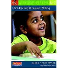 A Quick Guide to Teaching Persuasive Writing, K-2