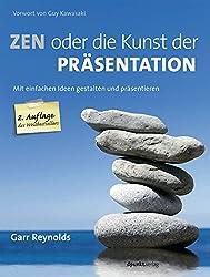 ZEN oder die Kunst der Präsentation: Mit einfachen Ideen gestalten und präsentieren (German Edition)