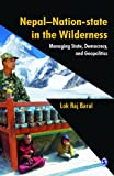 Nepal - Nation-State in the Wilderness : Managing State, Democracy and Geopolitics, Baral, Lok Raj, 8132108752