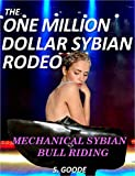 The One Million Dollar Sybian Rodeo: Mechanical