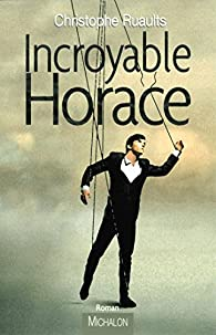 Incroyable Horace par Christophe Ruaults