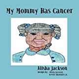 My Mommy Has Cancer, Alisha Jackson, 1456730940
