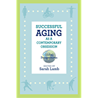 Successful Aging as a Contemporary Obsession: Global Perspectives (Global Perspectives on Aging)