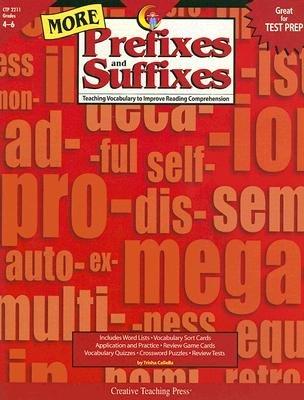 More Prefixes and Suffixes, Grades 4-6: Teaching Vocabulary to Improve Reading Comprehension [MORE PREFIXES SUFFIXES GR 4-6]