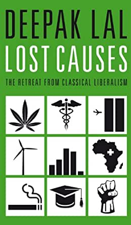 Lost Causes: The Retreat from Classical Liberalism - Kindle edition by Deepak Lal. Politics