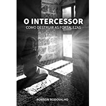 O Intercessor: Como Destruir as Fortalezas