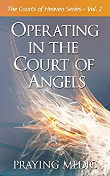 Operating in the Court of Angels (The Courts of Heaven Book 2) by [Medic, Praying]