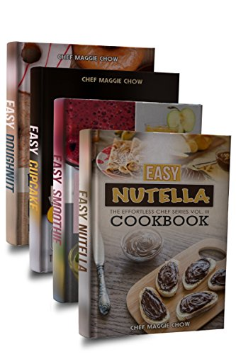 Easy Dessert Cookbook Box Set: Easy Nutella Cookbook, Easy Smoothie Cookbook, Easy Cupcake Cookbook, Easy Doughnut Cookbook (Dessert Cookbook, Dessert ... Cupcake Cookbook, Doughnut Recipes 1) by [Chow, Chef Maggie]