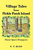 Village Tales from Pickle Patch Island, N. T. Kuhn, 1466913401