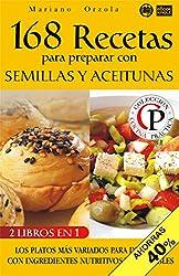 168 RECETAS PARA PREPARAR CON SEMILLAS Y CON ACEITUNAS: Los platos más variados para degustar con ingredientes nutritivos y saludables (Colección Cocina ... - Edición 2 en 1 nº 33) (Spanish Edition)