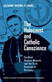 The Holocaust and Catholic Conscience: Cardinal Aloisius Muench and the Guilt Question in Germany, Suzanne Brown-Fleming, 0268021872