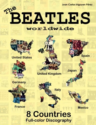 The Beatles Worldwide - 8 Countries - UK, US, Germany, Spain, Italy, France...: Japan and Mexico. Full Color Discography pdf epub