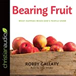 Bearing Fruit: What Happens When God's People Grow | Robby Gallaty
