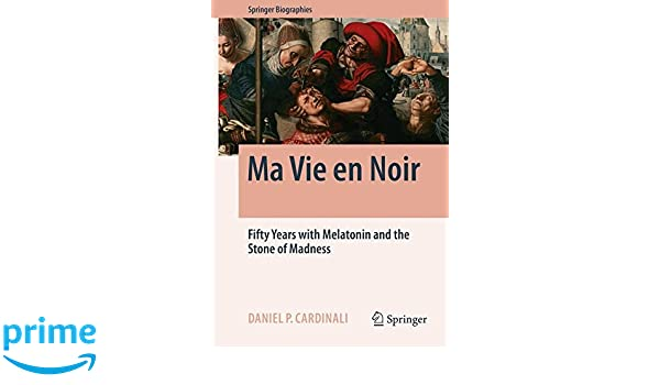 Ma Vie en Noir: Fifty Years with Melatonin and the Stone of Madness (Springer Biographies): 9783319416786: Medicine & Health Science Books @ Amazon.com