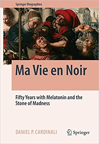 Ma Vie en Noir: Fifty Years with Melatonin and the Stone of Madness Springer Biographies: Amazon.es: Daniel Pedro Cardinali: Libros en idiomas extranjeros