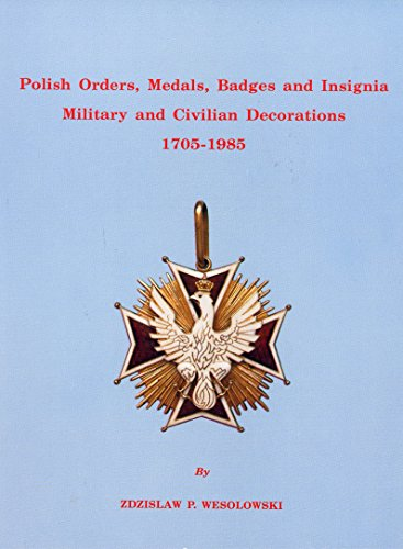 Polish Orders, Medals, Badges and Insignia : Military and Civilian Decorations, 1705-1985