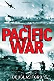 The Pacific War : Clash of Empires in World War II, Ford, Douglas, 1847252370