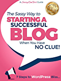 Starting a Successful Blog when you have NO CLUE! - 7 Steps to WordPress Bliss... (A SassyZenGirl Guide Book 1)