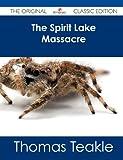 The Spirit Lake Massacre - the Original Classic Edition, Thomas Teakle, 1486484379