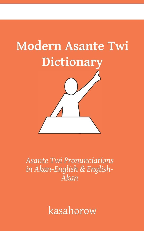 Modern Asante Dictionary: Asante Twi Pronunciations in Akan
